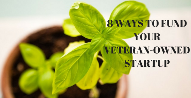 8 Ways to Fund Your Veteran-Owned Startup Right Now!